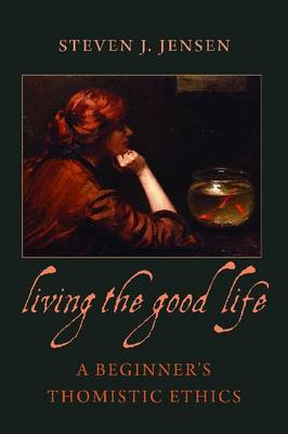 Living the Good Life: A Beginner's Thomistic Ethics (Paperback)