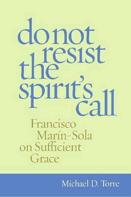 Do Not Resist the Spirit's Call: Francisco Marin-Sola on Sufficient Grace (Hardback)