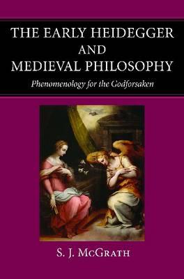 The Early Heidegger and Medieval Philosophy: Phenomenology for the Godforsaken (Paperback)