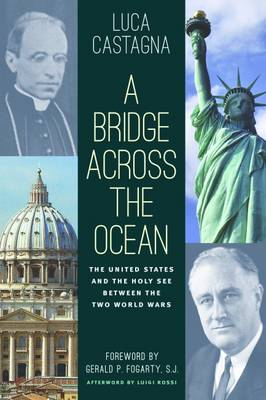 A Bridge Across the Ocean: The United States and the Holy See between the Two World Wars (Paperback)