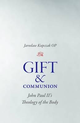 Gift and Communion: John Paul II's Theology of the Body (Hardback)