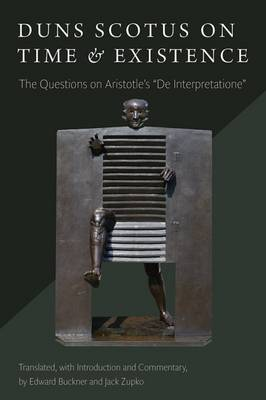 "Duns Scotus on Time and Existence: The Questions on Aristotle's ""On Interpretation"" (Hardback)"