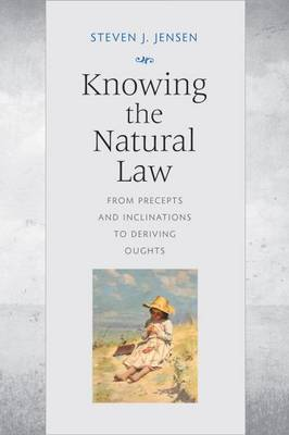 Knowing the Natural Law: From Precepts and Inclinations to Deriving Oughts (Paperback)
