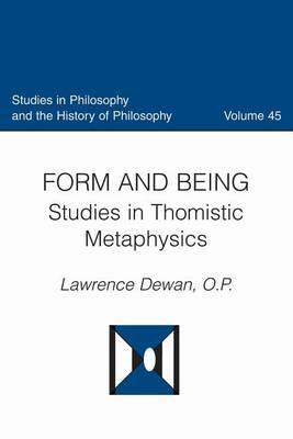 Form and Being: Studies in Thomistic Metaphysics - Studies in Philosophy and the History of Philosophy (Paperback)
