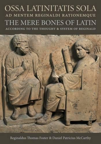 Ossa Latinitatis Sola Ad Mentem Reginaldi Rationemque: The Mere Bones of Latin According to the Thought and System of Reginald (Paperback)
