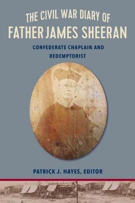 The Civil War Diary of Rev.James Sheeran, C.Ss.R.: Chaplain, Confederate, Redemptorist (Paperback)