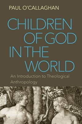 Children of God in the World: An Introduction to Theological Anthropology (Paperback)