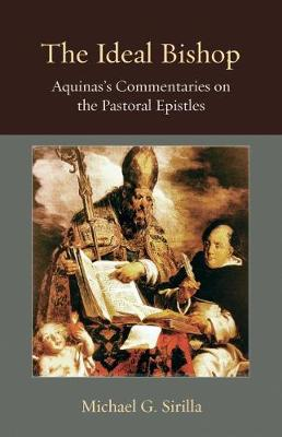 The Ideal Bishop: Aquinas's Commentaries on the Pastoral Epistles - Thomistic Ressourcement Series (Hardback)