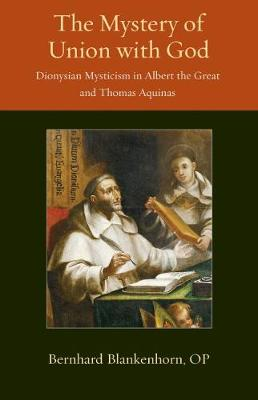 The Mystery of Union with God: Dionysian Mysticism in Albert the Great and Thomas Aquinas - Thomistic Ressourcement Series (Paperback)