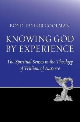 Knowing God by Experience: The Spiritual Senses in the Theology of William of Auxerre (Paperback)