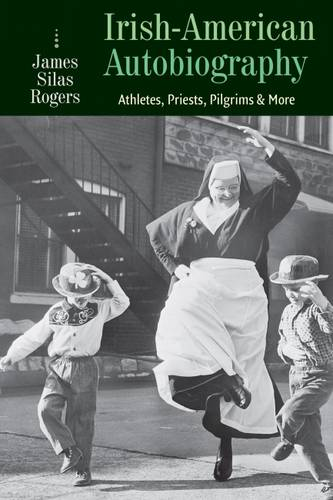 Irish-American Autobiography: Athletes, Priests, Pilgrims, and More (Paperback)
