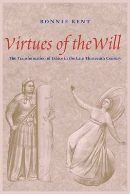 Virtues of the Will: The Transformation of Ethics in the Late Thirteenth Century (Paperback)