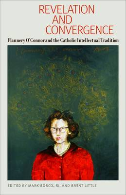 Revelation and Convergence: Flannery O'Connor and the Catholic Intellectual Tradition (Paperback)