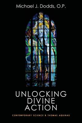 Cover Unlocking Divine Action: Contemporary Science and Thomas Aquinas