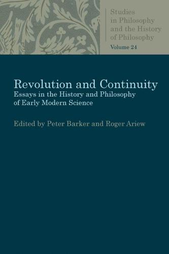 Revolution and Continuity: Essays in the History and Philosophy of Early Modern Science - Studies in Philosophy and the History of Philosophy (Paperback)