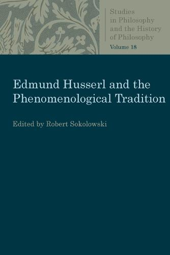 Edmund Husserl and the Phenomenological Tradition: Essays in Phenomenology - Studies in Philosophy and the History of Philosophy (Paperback)