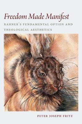 Freedom Made Manifest: Rahner's Fundamental Option and Theological Aesthetics (Hardback)