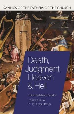 Death, Judgement, Heaven, and Hell: Sayings of the Fathers of the Church - Sayings of the Fathers of the Church (Paperback)