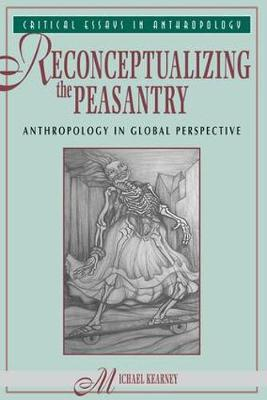 Reconceptualizing The Peasantry: Anthropology In Global Perspective (Paperback)