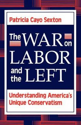The War On Labor And The Left: Understanding America's Unique Conservatism (Paperback)