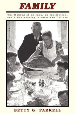 Family: The Making Of An Idea, An Institution, And A Controversy In American Culture (Paperback)