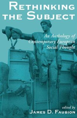 Rethinking The Subject: An Anthology Of Contemporary European Social Thought (Paperback)
