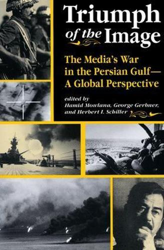 Triumph Of The Image: The Media's War In The Persian Gulf, A Global Perspective (Paperback)