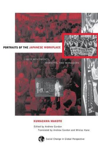 Portraits Of The Japanese Workplace: Labor Movements, Workers, And Managers (Paperback)