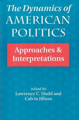 The Dynamics Of American Politics: Approaches And Interpretations (Paperback)