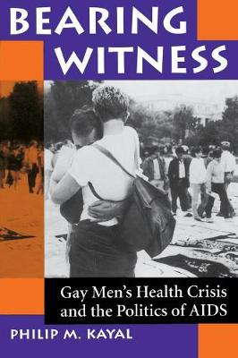 Bearing Witness: Gay Men's Health Crisis And The Politics Of Aids (Paperback)