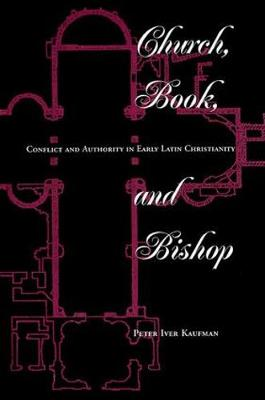 Church, Book, And Bishop: Conflict And Authority In Early Latin Christianity (Paperback)