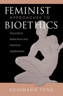 Feminist Approaches To Bioethics: Theoretical Reflections And Practical Applications (Paperback)