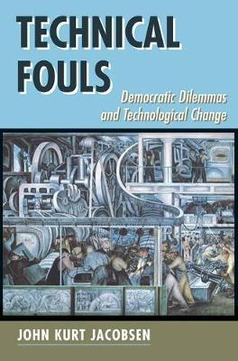 Technical Fouls: Democracy And Technological Change (Paperback)