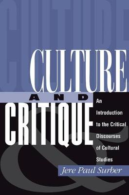 Culture And Critique: An Introduction To The Critical Discourses Of Cultural Studies (Paperback)