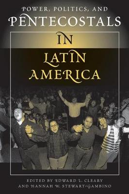 Power, Politics, And Pentecostals In Latin America (Paperback)
