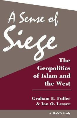 A Sense Of Siege: The Geopolitics Of Islam And The West (Paperback)