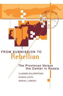 From Submission To Rebellion: The Provinces Versus The Center In Russia (Paperback)