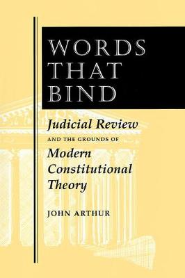 Words That Bind: Judicial Review And The Grounds Of Modern Constitutional Theory (Paperback)