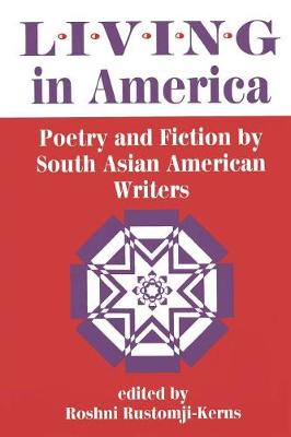 Living In America: Poetry And Fiction By South Asian American Writers (Paperback)