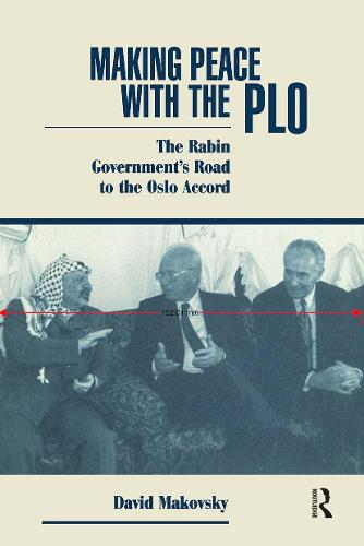 Making Peace With The Plo: The Rabin Government's Road To The Oslo Accord (Paperback)
