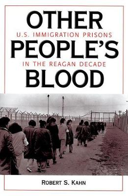 Other People's Blood: U.s. Immigration Prisons In The Reagan Decade (Paperback)