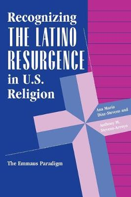 Recognizing The Latino Resurgence In U.s. Religion: The Emmaus Paradigm (Paperback)