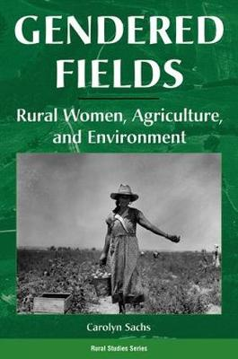 Gendered Fields: Rural Women, Agriculture, And Environment (Paperback)