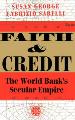 Faith And Credit: The World Bank's Secular Empire (Paperback)