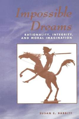 Impossible Dreams: Rationality, Integrity And Moral Imagination (Paperback)