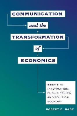 Communication And The Transformation Of Economics: Essays In Information, Public Policy, And Political Economy (Paperback)