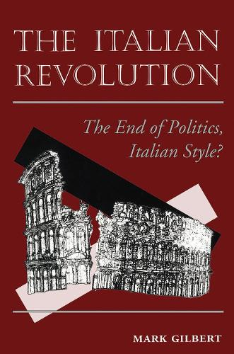 The Italian Revolution: The End Of Politics, Italian Style? (Paperback)