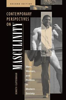 Contemporary Perspectives On Masculinity: Men, Women, And Politics In Modern Society, Second Edition (Paperback)
