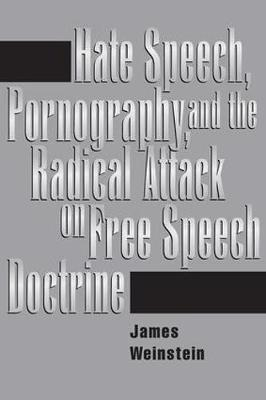 Hate Speech, Pornography, And Radical Attacks On Free Speech Doctrine (Paperback)