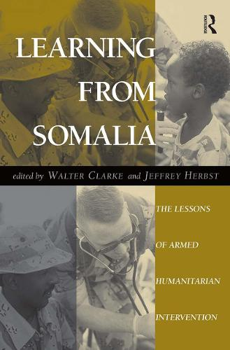 Learning From Somalia: The Lessons Of Armed Humanitarian Intervention (Paperback)